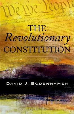 The Revolutionary Constitution - Bodenhamer, David J