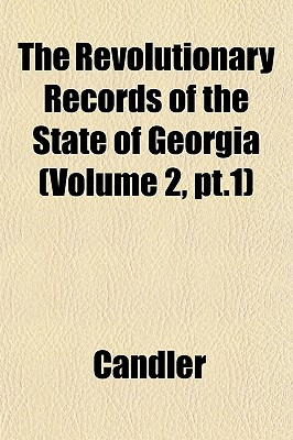 The Revolutionary Records of the State of Georgia Volume 3 - Candler, and Candler, Allen Daniel