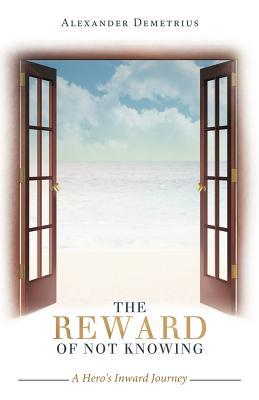 The Reward of Not Knowing: A Hero's Inward Journey - Demetrius, Alexander