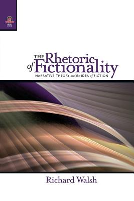 The Rhetoric of Fictionality: Narrative Theory and the Idea of Fiction - Walsh, Richard