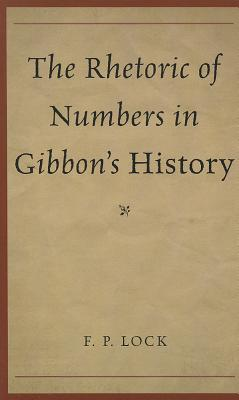 The Rhetoric of Numbers in Gibbon's History - Lock, F P