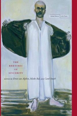 The Rhetoric of Sincerity - Van Alphen, Ernst (Editor), and Bal, Mieke (Editor), and Smith, Carel (Editor)