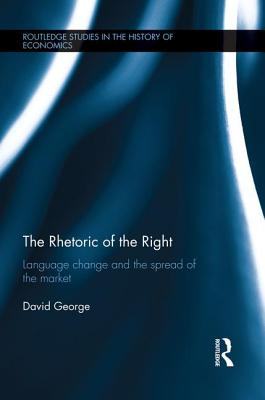 The Rhetoric of the Right: Language Change and the Spread of the Market - George, David