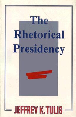 The Rhetorical Presidency - Tulis, Jeffrey K