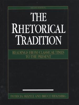 The Rhetorical Tradition: Readings from Classical Times to the Present - Bizzell, Patricia, and Herzberg, Bruce