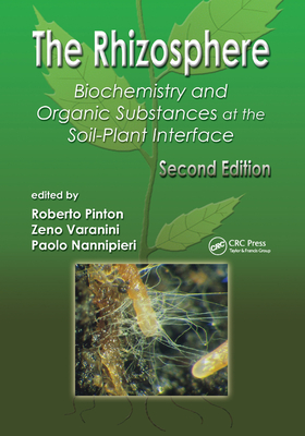 The Rhizosphere: Biochemistry and Organic Substances at the Soil-Plant Interface, Second Edition - Pinton, Roberto (Editor), and Varanini, Zeno (Editor), and Nannipieri, Paolo (Editor)