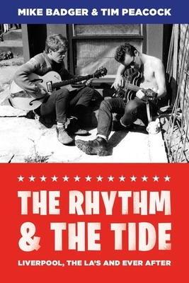 The Rhythm and the Tide: Liverpool, The La's and Ever After - Badger, Mike, and Peacock, Tim