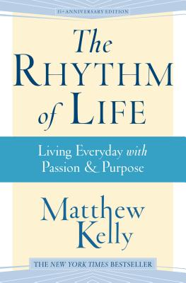 The Rhythm of Life: Living Every Day with Passion and Purpose - Kelly, Matthew