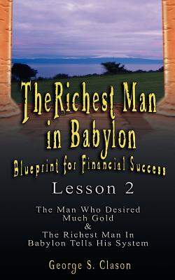 The Richest Man in Babylon: Blueprint for Financial Success - Lesson 2: Seven Remedies for a Lean Purse, the Debate of Good Luck & the Five Laws O - Clason, George Samuel