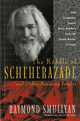 The Riddle of Scheherazade: And Other Amazing Puzzles - Smullyan, Raymond