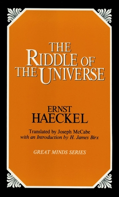 The Riddle of the Universe - Haeckel, Ernst Heinrich Philip, and McCabe, Joseph (Translated by), and Birx, H James, Dr. (Introduction by)
