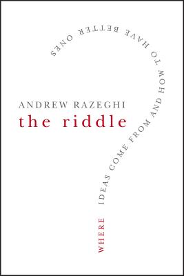 The Riddle: Where Ideas Come from and How to Have Better Ones - Razeghi, Andrew