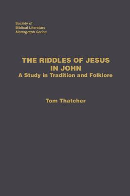 The Riddles of Jesus in John: A Study in Tradition and Folklore - Thatcher, Tom