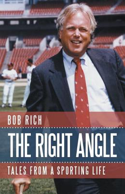 The Right Angle: Tales from a Sporting Life - Rich, Bob