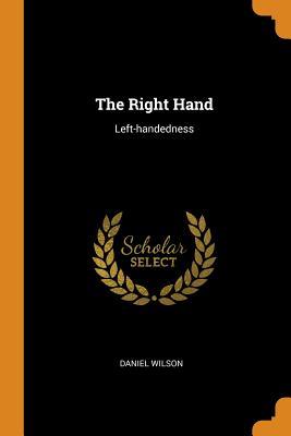 The Right Hand: Left-Handedness - Wilson, Daniel