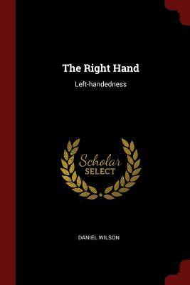 The Right Hand: Left-Handedness - Wilson, Daniel, Sir