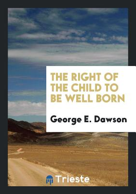 The Right of the Child to Be Well Born - Dawson, George E