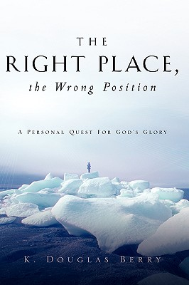 The Right Place, the Wrong Position - Berry, K Douglas