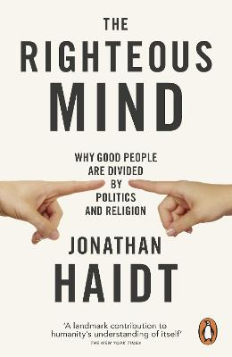 The Righteous Mind: Why Good People are Divided by Politics and Religion - Haidt, Jonathan