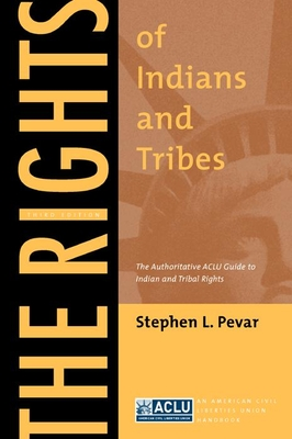 The Rights of Indians and Tribes: The Authoritative ACLU Guide to Indian and Tribal Rights, Third Edition - Pevar, Stephen L, and Deppa, Joan, and Russell, Maria