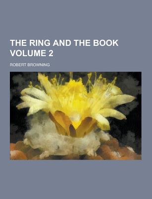 The Ring and the Book Volume 2 - Browning, Robert