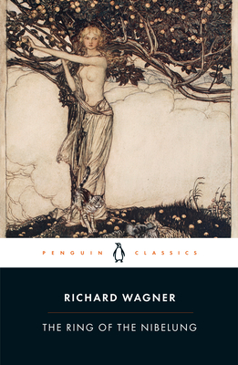 The Ring of the Nibelung - Wagner, Richard, and Deathridge, John (Translated by)