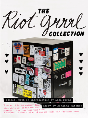 The Riot Grrrl Collection - Darms, Lisa (Editor), and Fateman, Johanna (Introduction by), and Hanna, Kathleen (Preface by)