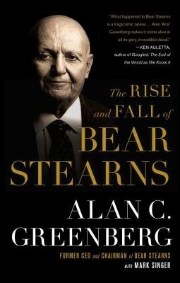 The Rise and Fall of Bear Stearns - Greenberg, Alan C