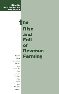 The Rise and Fall of Revenue Farming: Business Elites and the Emergence of the Modern State in Southeast Asia - Dick, Howard, and Sullivan, Michael, III, and Butcher, John