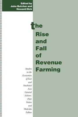 The Rise and Fall of Revenue Farming: Business Elites and the Emergence of the Modern State in Southeast Asia - Dick, Howard