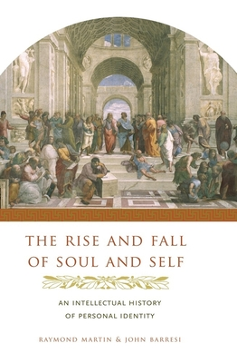 The Rise and Fall of Soul and Self: An Intellectual History of Personal Identity - Martin, Raymond, and Barresi, John, Professor