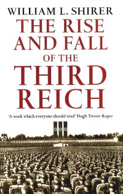 The Rise and Fall of the Third Reich: A History of Nazi Germany. by William L. Shirer - Shirer, William L