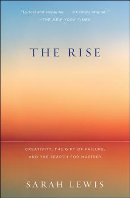 The Rise: Creativity, the Gift of Failure, and the Search for Mastery - Lewis, Sarah