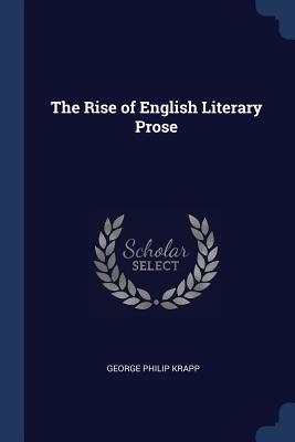 The Rise of English Literary Prose - Krapp, George Philip