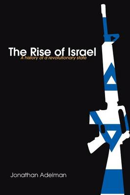 The Rise of Israel: A History of a Revolutionary State - Adelman, Jonathan