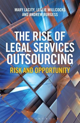 The Rise of Legal Services Outsourcing: Risk and Opportunity - Lacity, Mary C., and Burgess, Andrew C., and Willcocks, Leslie