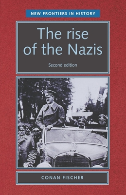 The Rise of the Nazis: Second Edition - Fischer, Conan