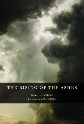 The Rising of the Ashes - Ben Jelloun, Tahar, and Goldblatt, Cullen (Translated by)
