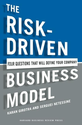 The Risk-Driven Business Model: Four Questions That Will Define Your Company - Girotra, Karan, and Netessine, Serguei