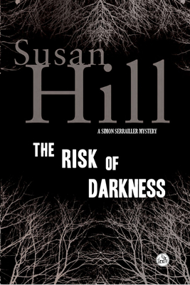 The Risk of Darkness - Hill, Susan