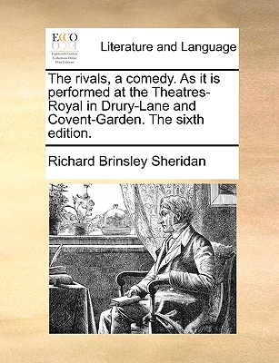 The Rivals, a Comedy. as It Is Performed at the Theatres-Royal in Drury-Lane and Covent-Garden. the Sixth Edition. - Sheridan, Richard Brinsley