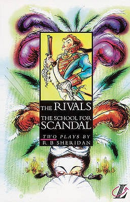 The Rivals: AND The School for Scandal - Sheridan, Richard Brinsley, and Blatchford, Roy, and Fisher, Jacqueline (Volume editor)