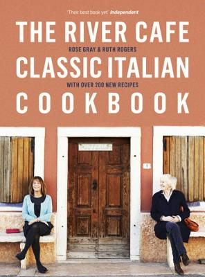 The River Cafe Classic Italian Cookbook - Gray, Rose, and Rogers, Ruth