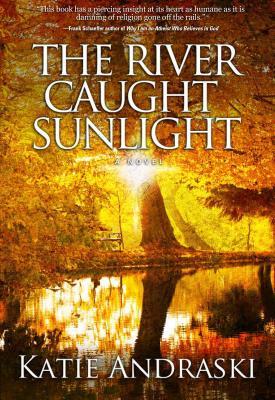 The River Caught Sunlight - Andraski, Katie