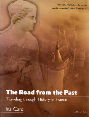 The Road from the Past: Traveling Through History in France - Caro, Ina, and Doubleday Broadway