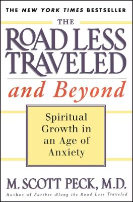 The Road Less Traveled and Beyond: Spiritual Growth in an Age of Anxiety - Peck, M Scott, M.D.
