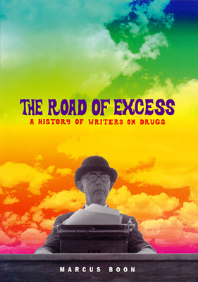 The Road of Excess: A History of Writers on Drugs - Boon, Marcus