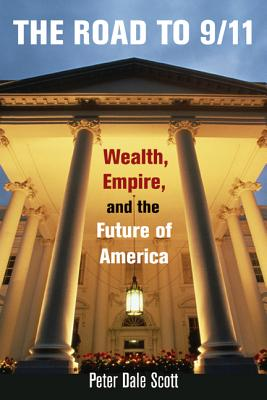 The Road to 9/11: Wealth, Empire, and the Future of America - Scott, Peter Dale