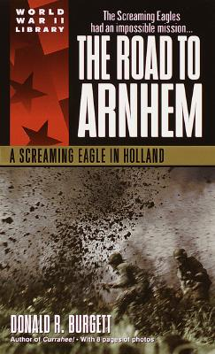 The Road to Arnhem: A Screaming Eagle in Holland - Burgett, Donald R