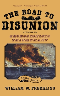 The Road to Disunion, Volume 2: Secessionists Triumphant, 1854-1861 - Freehling, William W